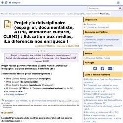 Projet pluridisciplinaire (espagnol, documentaliste, ATPR, animateur culturel, CLEMI) : Education aux médias, ¡La diferencia nos enriquece !- Espagnol