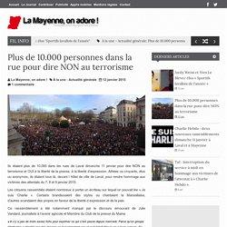 Plus de 10.000 personnes dans la rue pour dire NON au terrorisme
