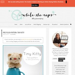 Free Plush Pattern: Tiny Kitty — whileshenaps.com