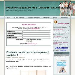 BLOG HYGIENE SECURITE ALIMENTAIRE 13/11/12 Plusieurs points de vente = agrément sanitaire ?