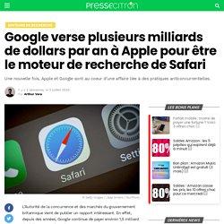Google verse plusieurs milliards de dollars par an à Apple pour être le moteur de recherche de Safari