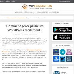 Plusieurs WordPress à gérer ? Comment gagner du temps ?