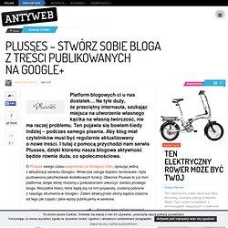 Plusses – stwórz sobie bloga z treści publikowanych na Google+