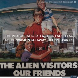 The Plutocratic Exit & their False Flag Alien Invasion Getaway [UFO/PES Part 1]