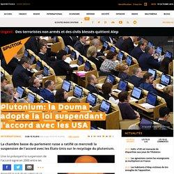 Plutonium: la Douma adopte la loi suspendant l'accord avec les USA