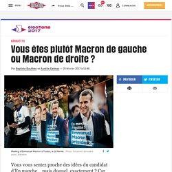 Vous êtes plutôt Macron de gauche ou Macron de droite?
