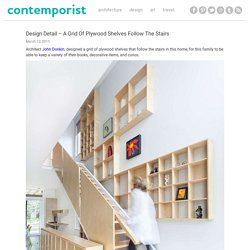 Design Detail – A Grid Of Plywood Shelves Follow The Stairs