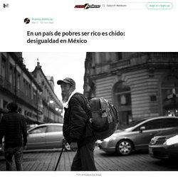 En un país de pobres ser rico es chido: desigualdad en México — Plumas Atómicas