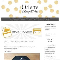 [DIY] La pochette d'ordinateur ! – Odette et des paillettes