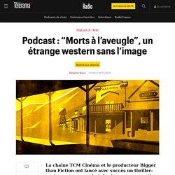 """Podcast : """"Morts à l'aveugle"""", un étrange western sans l'image - Radio"""