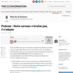 Podcast : Notre cerveau n'évoluepas, ils'adapte