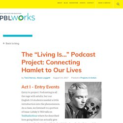 """The """"Living Is…"""" Podcast Project: Connecting Hamlet to Our Lives"""
