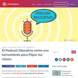 El Podcast Educativo como una herramienta para Flipar tus clases