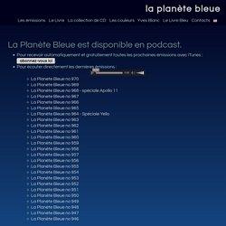 Podcast de l'émission La Planète Bleue - Yves Blanc