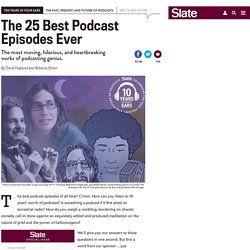 Best podcast episodes ever: The 25 best from Serial to the Ricky Gervais Show.