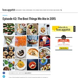 Podcast Epsiode 42: The Best Things We Ate In 2015