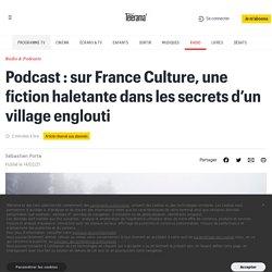 Podcast : sur France Culture, une fiction haletante dans les secrets d'un village englouti