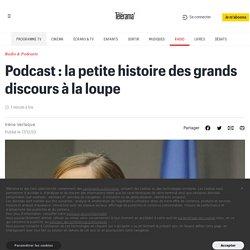Podcast : la petite histoire des grands discours à la loupe