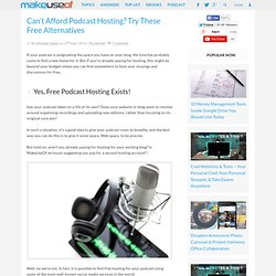 Can't Afford Podcast Hosting? Try These Free Alternatives
