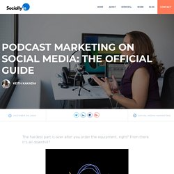 Podcast Marketing on Social Media: The Official Guide