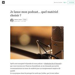 Je lance mon podcast… quel matériel choisir ? – Matthieu Stefani – Medium