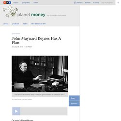 Podcast: John Maynard Keynes Has A Plan : Planet Money