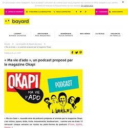 «Ma vie d'ado», un podcast proposé par lemagazine Okapi