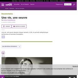 Une vie, une oeuvre : podcast et réécoute sur France Culture