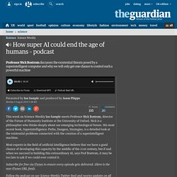 How super AI could end the age of humans – podcast