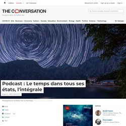 Podcast : Le temps dans tous ses états, l'intégrale