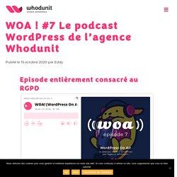 WOA ! #7 Le podcast WordPress de l'agence Whodunit - Agence WordPress Whodunit