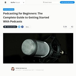 Podcasting for Beginners: The Complete Guide to Getting Started