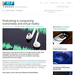 Podcasting is conquering transmedia and virtual reality