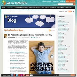 10 Podcasting Projects Every Teacher Should Try