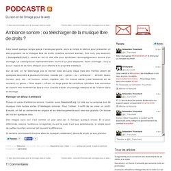 Ambiance sonore : où télécharger de la musique libre de droits ?