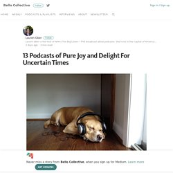 2016/11 [Bello] 13 Podcasts of Pure Joy and Delight For Uncertain Times
