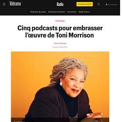 Cinq podcasts pour embrasser l'œuvre de Toni Morrison - Radio