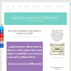 The Top 14 Podcasts You NEED to Listen to in 2015 - Eat.Exercise.Live.Differently
