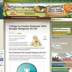 3 Steps to Create Podcasts With Google Hangouts On Air
