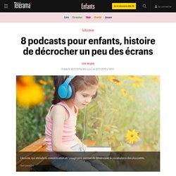 8 podcasts pour enfants, histoire de décrocher un peu des écrans - Enfants