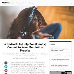 5 Podcasts to Help You (Finally) Commit to Your Meditation Practice