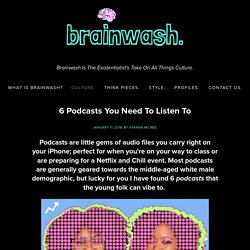 6 Podcasts You Need To Listen To — Brainwash.
