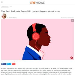 The 10 Best Podcasts for Teens: Good Podcasts They'll Listen to