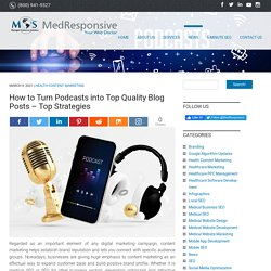 How to Turn Podcasts into Top Quality Blog Posts – Top Strategies
