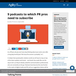 9 podcasts to which PR pros need to subscribe