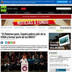 """""""Si Podemos gana, España podría salir de la OTAN y formar parte de los BRICS"""""""