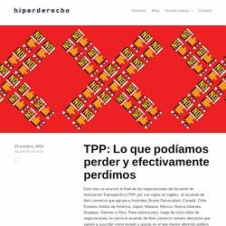 Hiperderecho (23 oct 2015) - TPP: Lo que podíamos perder y efectivamente perdimos