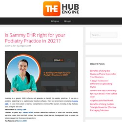 Is Sammy EHR right for your Podiatry Practice in 2021? – The HubEngine