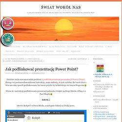 Jak podlinkować prezentację Power Point? » Świat wokół nas