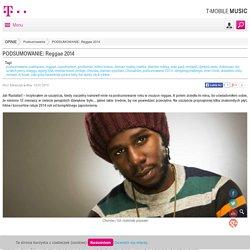 PODSUMOWANIE: Reggae 2014 - Podsumowania - Portal muzyczny T-Mobile Music